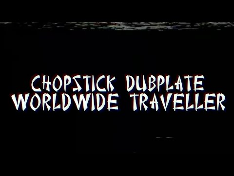 Chopstick Dubplate with Top Cat & Mr Williamz Worldwide Traveller