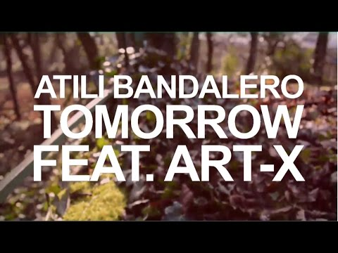 Atili Bandalero feat Art-X Tomorrow