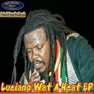 Luciano - Wat A Heat