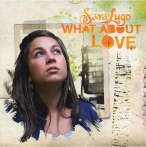 Sara Lugo - What About Love
