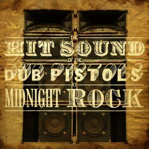The Hit Sound Of Dub Pistols at Midnight Rock