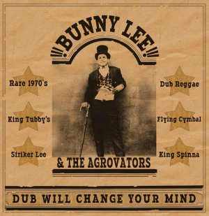 Bunny Lee and The Agrovators - Dub Will Change Your Mind