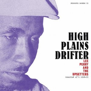 Lee Perry and The Upsetters - High Plains Drifter: Jamaican 45's 1968-73