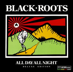 Black Roots - All Day All Night (Deluxe Edition)