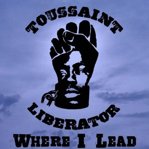 Toussaint Liberator - Where I Lead