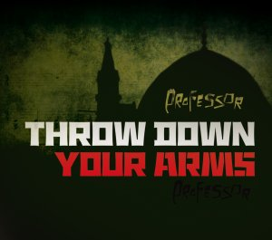 Professor - Throw Down Your Arms