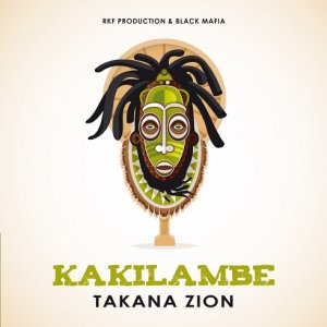 Takana Zion - Kakilambe