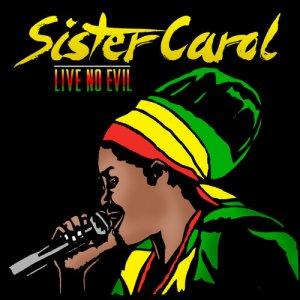 Sister Carol - Live No Evil