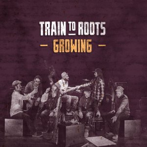 Train To Roots - Growing
