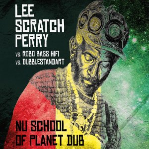Lee Scratch Perry - Nu School Of Planet Dub vs. Robo Bass Hifi vs. Dubblestandart