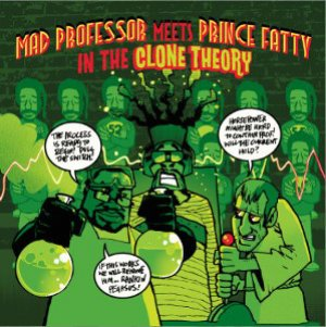 Mad Professor Meets Prince Fatty - In The Clone Theory