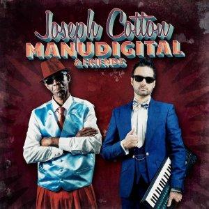 Joseph Cotton Meets Manudigital & Friends