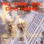 Scientist - All Hail The Dub Head
