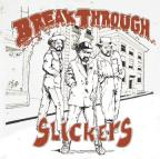 Slickers (the) - Break Through