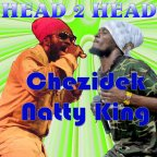 Natty King &amp; Chezidek - Head 2 Head