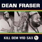 Dean Fraser - Kill Dem Wid Sax