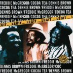 Cocoa Tea &amp; Freddie McGregor &amp; Dennis Brown - Legit