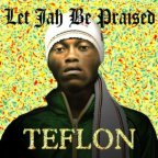 Teflon - Let Jah Be Praised