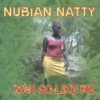 Nubian Natty - Nah Go Like Me