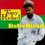 Tony Rebel - Rebellious