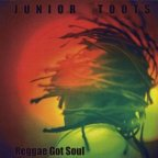 Junior Toots - Reggae Got Soul