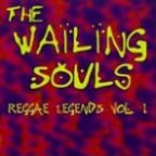 Wailing Souls (the) - Reggae Legends Volume 1