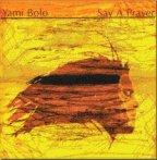 Yami Bolo - Say A Prayer