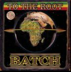 Batch - To The Root