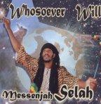 Messenjah Selah - Whosoever Will