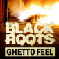 Black Roots' Ghetto Feel