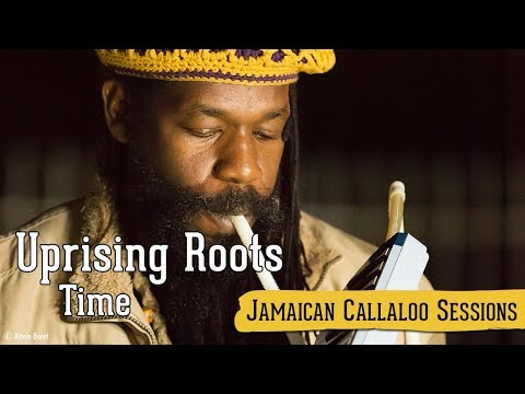 Uprising Roots Time (Jamaican Callaloo Sessions)