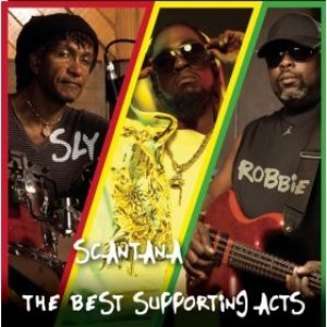 Sly, Robbie and Scantana - The Best Supporting Acts