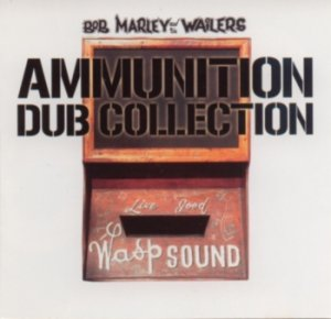 Bob Marley And The Wailers -  Ammunition Dub Collection