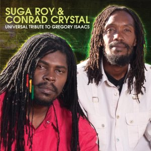 Suga Roy and Conrad Crystal - Universal Tribute To Gregory Isaacs