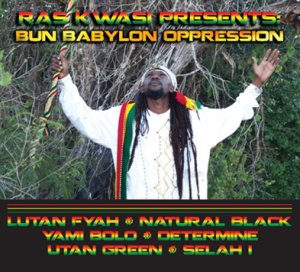 Ras Kwasi Presents: Bun Babylon Oppression