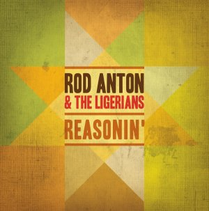 Rod Anton and The Ligerians - Reasonin'