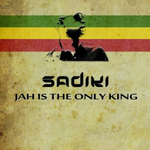 Sadiki - Jah Is The Only King