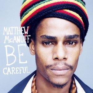 Matthew McAnuff - Be Careful