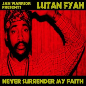 Lutan Fyah - Never Surrender My Faith