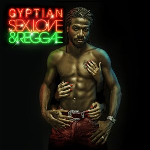Gyptian - Sex, Love and Reggae