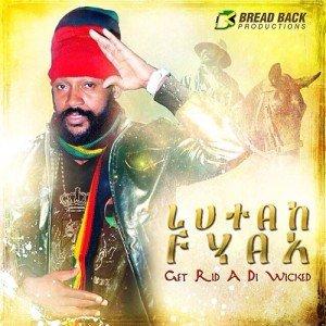 Lutan Fyah - Get Rid A Di Wicked