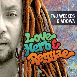 Taj Weekes and Adowa - Love Herb and Reggae
