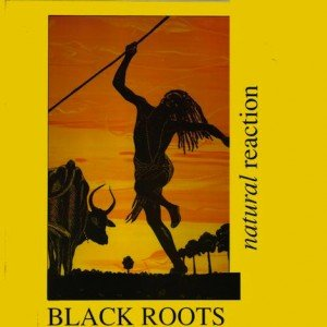 Black Roots - Natural Reaction