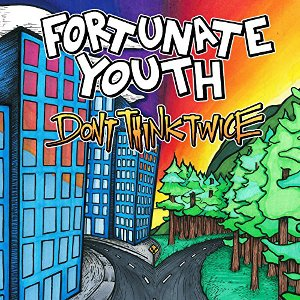 Fortunate Youth - Don't Think Twice