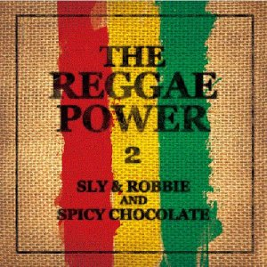 Sly & Robbie and Spicy Chocolate - The Reggae Power 2