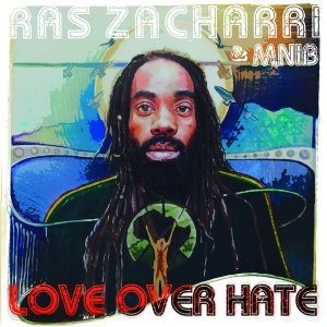 Ras Zacharri and MNIB - Love Over Hate