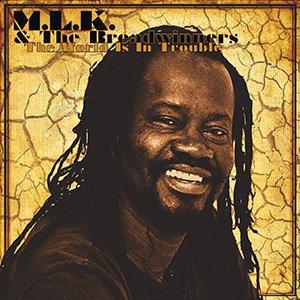 MLK & The Breadwinners - The World Is In Trouble