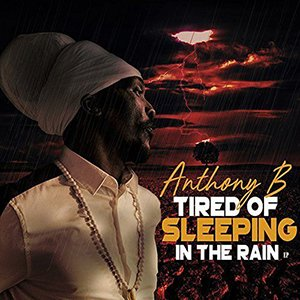 Anthony B - Tired of Sleeping in the Rain