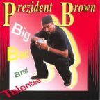 Prezident Brown - Big, Bad And Talented