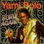 Yami Bolo - Born Again